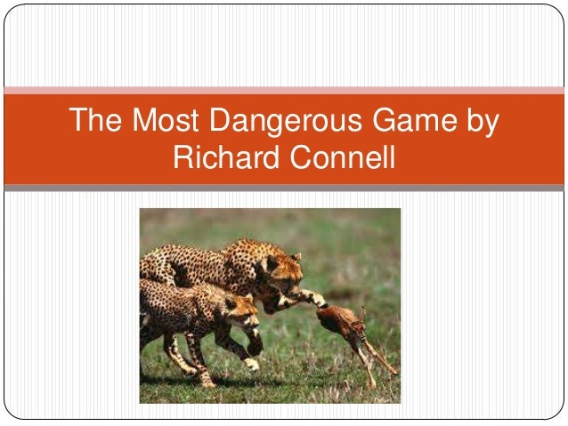 the most dangerous game by richard connell Video: similes & metaphor in the most dangerous game 'the most dangerous game' is a short story published in 1924 by richard connell this lesson will explore how the author uses two literary tools of comparison, simile and metaphor, to help the reader easily identify and visualize the story.