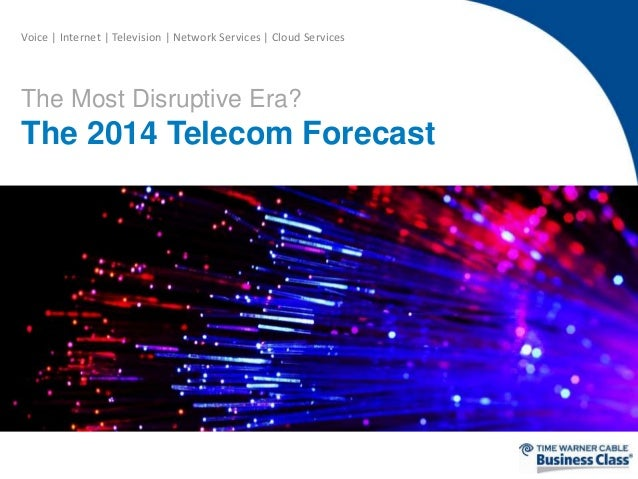 Voice   Internet   Television   Network Services   Cloud Services  The Most Disruptive Era?  The 2014 Telecom Forecast