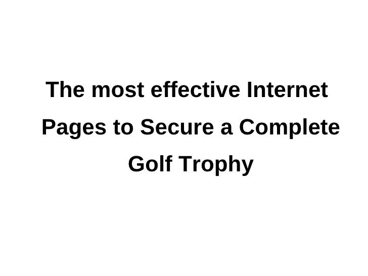 The most effective InternetPages to Secure a Complete       Golf Trophy