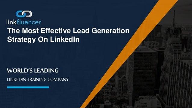 WORLD'S LEADING LINKEDIN TRAINING COMPANY The Most Effective Lead Generation Strategy On LinkedIn