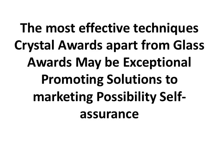 The most effective techniquesCrystal Awards apart from Glass  Awards May be Exceptional    Promoting Solutions to   market...
