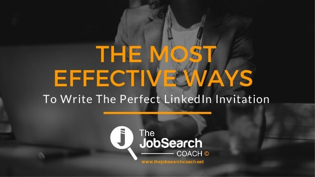 THE MOST EFFECTIVE WAYS  To Write The Perfect LinkedIn Invitation