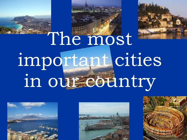The most important cities in our country