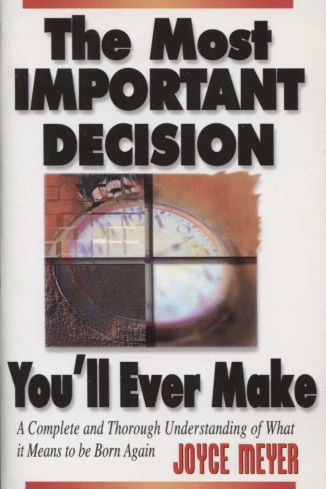 The Most Important Decision You Will Ever Make A Complete and Thorough Understanding of What It Means To Be Born Again