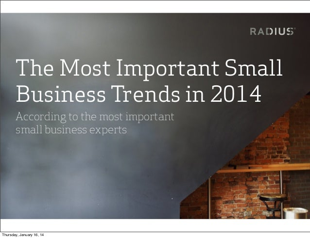 The Most Important Small Business Trends in 2014 According to the most important small business experts  Thursday, January...