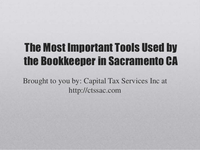 The Most Important Tools Used bythe Bookkeeper in Sacramento CABrought to you by: Capital Tax Services Inc athttp://ctssac...
