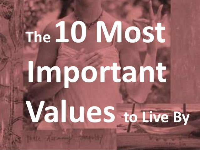 10 most important moral values Top 10 core american values in lifestyle  work is important but the people around you are too 83% of americans believe in that 3 enjoying a good married life.