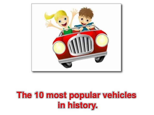 The 10 most popular vehicles in history.