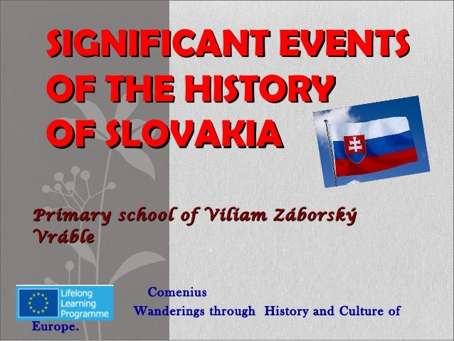 SIGNIFICANT EVENTS  OF THE HISTORY  OF SLOVAKIAPrimary school of Viliam ZáborskýVráble           Comenius          Wanderi...