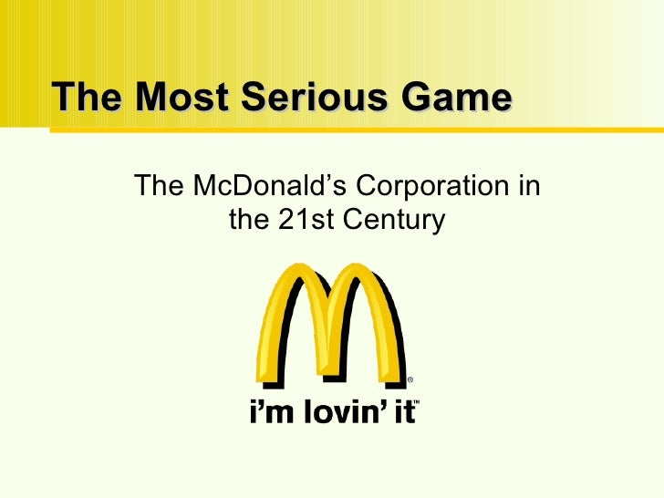 The Most Serious Game The McDonald's Corporation in the 21st Century