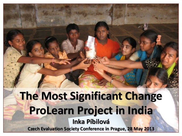 The Most Significant ChangeProLearn Project in IndiaInka PíbilováCzech Evaluation Society Conference in Prague, 28 May 2013