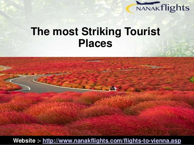 The most Striking Tourist  Places  Website :- http://www.nanakflights.com/flights-to-vienna.asp