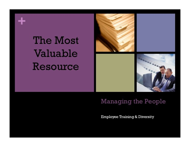 +    The Most    Valuable    Resource               Managing the People               Employee Training & Diversity