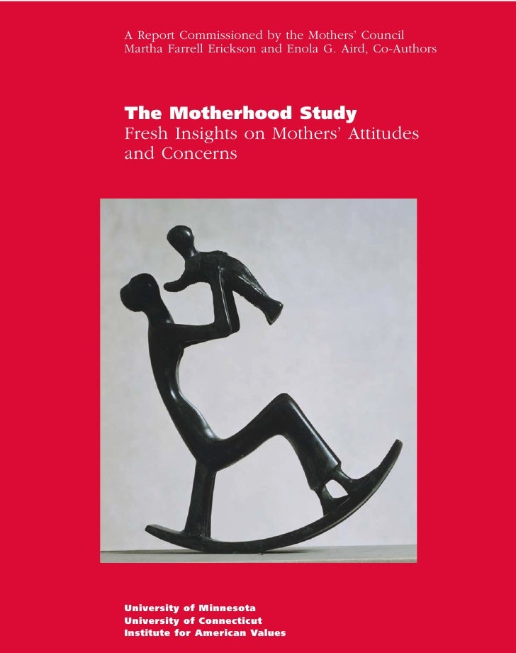 A Report Commissioned by the Mothers' Council Martha Farrell Erickson and Enola G. Aird, Co-Authors     The Motherhood Stu...