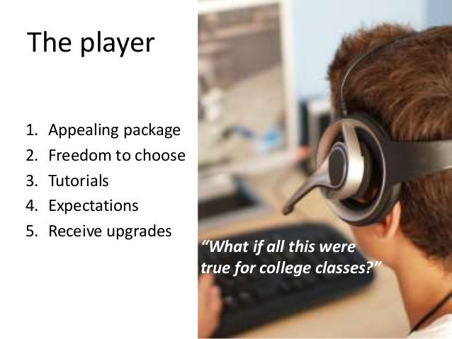 """The player 1. Appealing package 2. Freedom to choose 3. Tutorials 4. Expectations 5. Receive upgrades """"What if all this we..."""