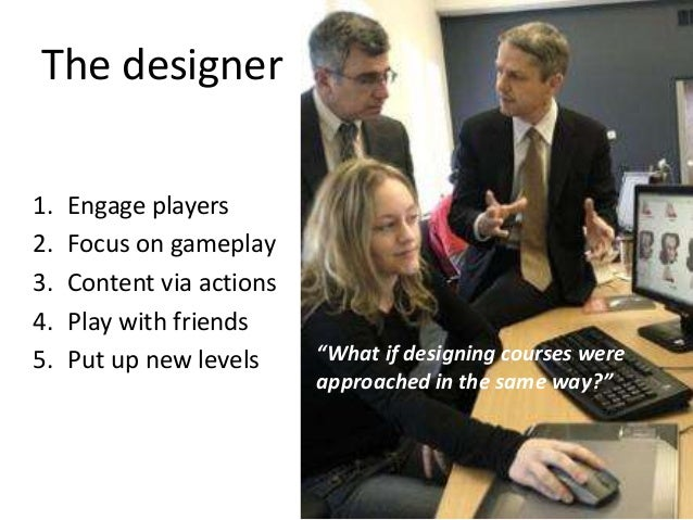 """1. Engage players 2. Focus on gameplay 3. Content via actions 4. Play with friends 5. Put up new levels """"What if designing..."""