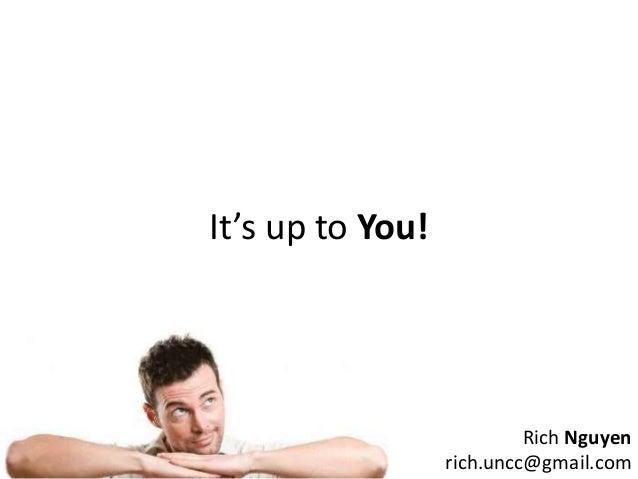 It's up to You! Rich Nguyen rich.uncc@gmail.com