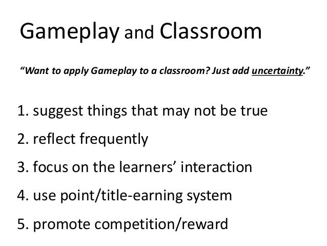 """Gameplay and Classroom """"Want to apply Gameplay to a classroom? Just add uncertainty."""" 1. suggest things that may not be tr..."""