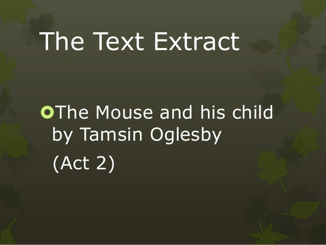 The Text Extract The Mouse and his child by Tamsin Oglesby (Act 2)