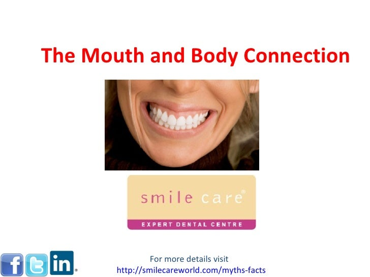 The Mouth and Body Connection For more details visit  http:// smilecareworld.com /myths-facts