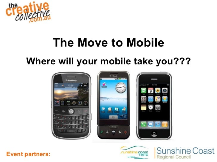 The Move to Mobile Where will your mobile take you???