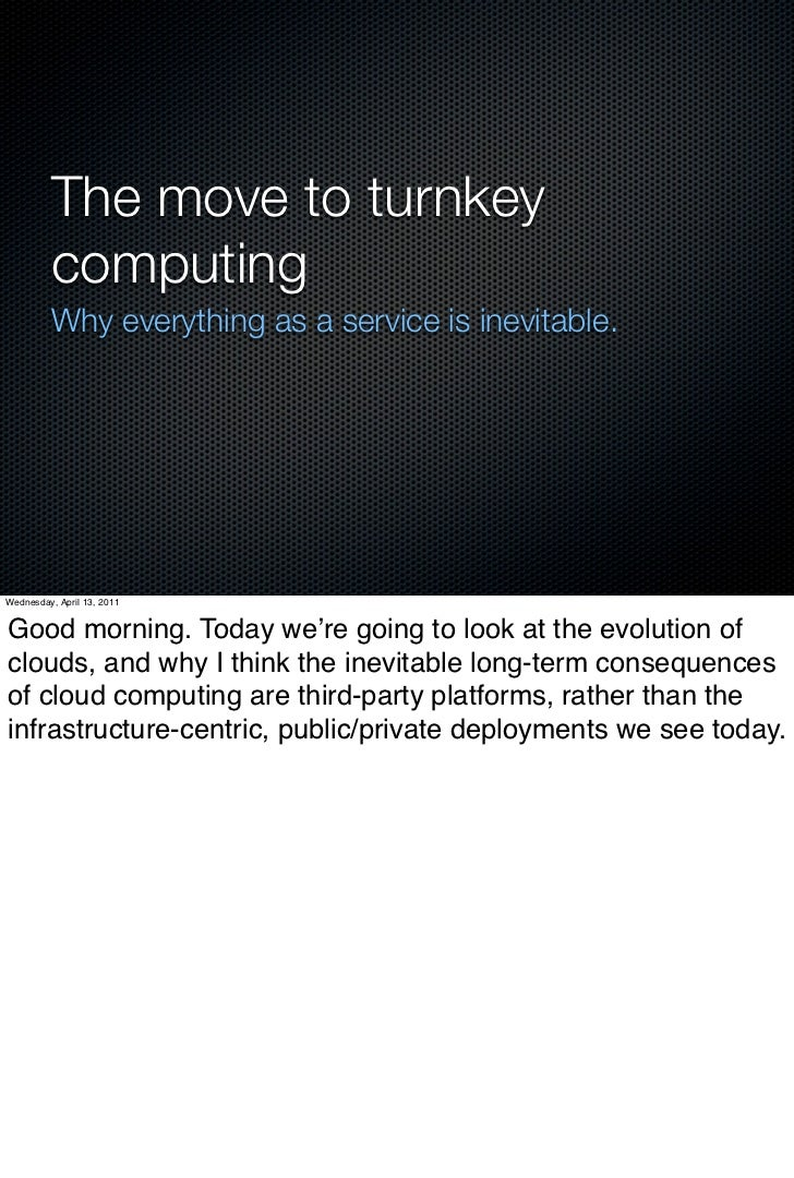 The move to turnkey          computing          Why everything as a service is inevitable.Wednesday, April 13, 2011Good mo...