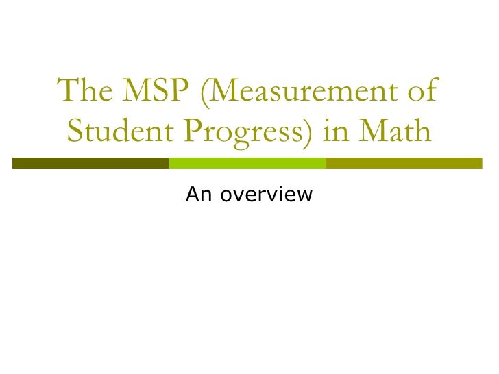 The MSP (Measurement of Student Progress) in Math An overview