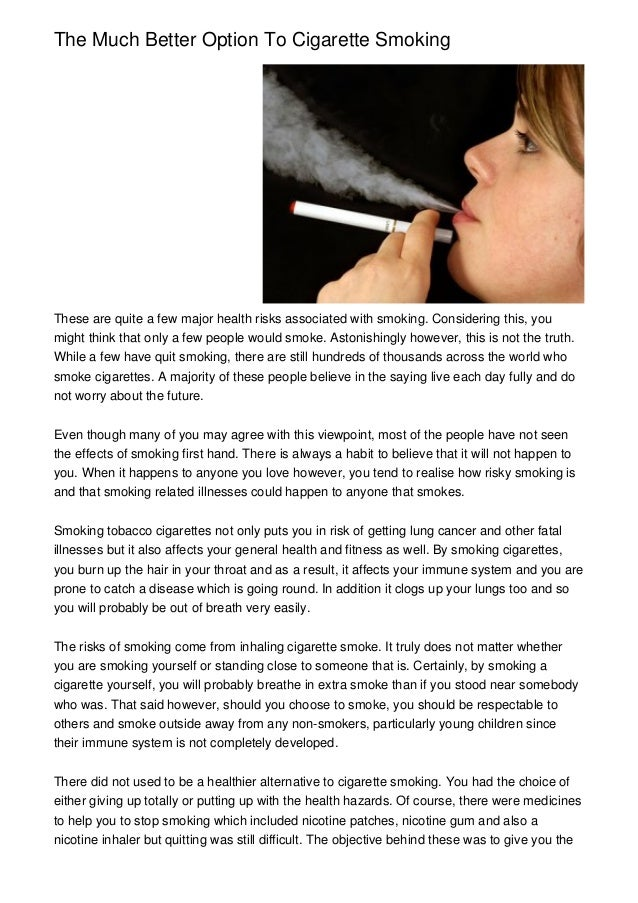 The Much Better Option To Cigarette Smoking  These are quite a few major health risks associated with smoking. Considering...