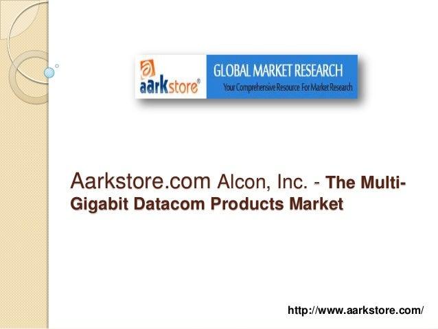 Aarkstore.com Alcon, Inc. - The Multi-Gigabit Datacom Products Market                        http://www.aarkstore.com/