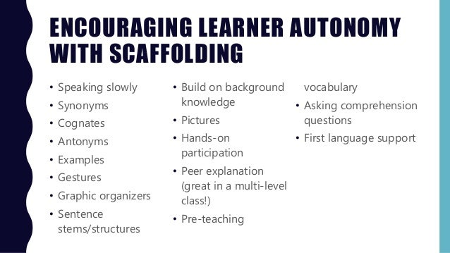 ENCOURAGING LEARNER AUTONOMY WITH SCAFFOLDING • Speaking slowly • Synonyms • Cognates • Antonyms • Examples • Gestures • G...