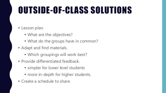 OUTSIDE-OF-CLASS SOLUTIONS • Lesson plan. • What are the objectives? • What do the groups have in common? • Adapt and find...