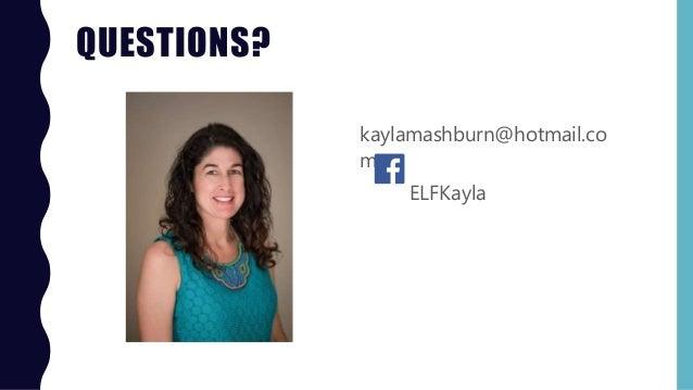 QUESTIONS? kaylamashburn@hotmail.co m ELFKayla