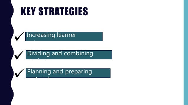 KEY STRATEGIES Increasing learner autonomy Dividing and combining students Planning and preparing materials