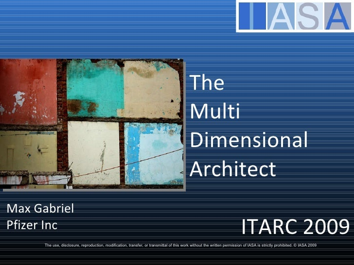 The  Multi Dimensional Architect The use, disclosure, reproduction, modification, transfer, or transmittal of this work wi...