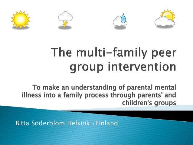 To make an understanding of parental mental illness into a family process through parents' and children's groups Bitta Söd...