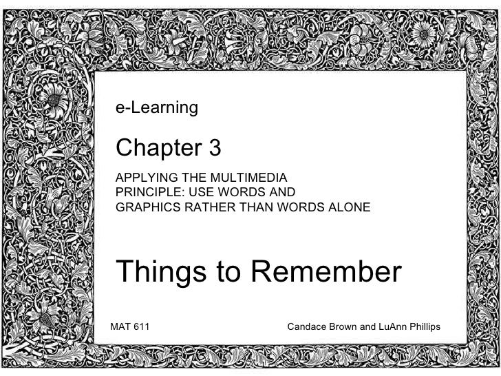 Chapter 3  <ul><li>Things to remember </li></ul>e-Learning  Chapter  3 APPLYING THE MULTIMEDIA  PRINCIPLE: USE WORDS AND  ...