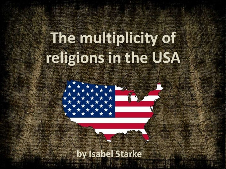 The multiplicity ofreligions in the USA    by Isabel Starke