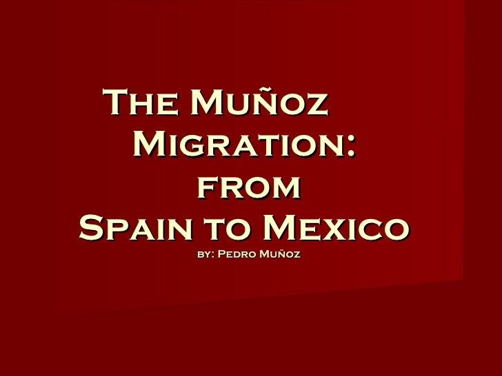 The Muñoz  Migration:   from  Spain to Mexico  by: Pedro Muñoz