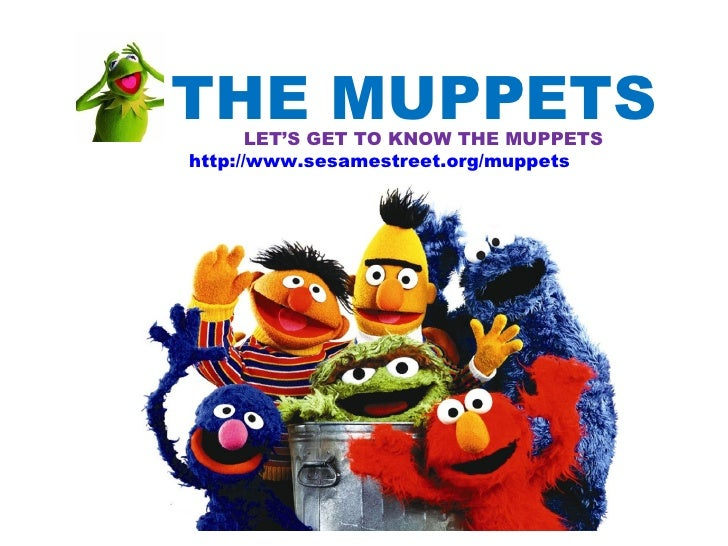 THE MUPPETS       LET'S GET TO KNOW THE MUPPETShttp://www.sesamestreet.org/muppets