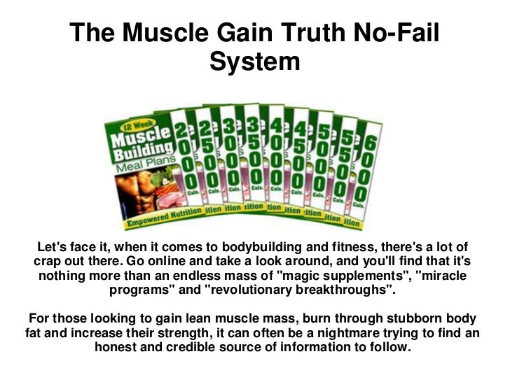 The Muscle Gain Truth No-Fail                 System Lets face it, when it comes to bodybuilding and fitness, theres a lot...