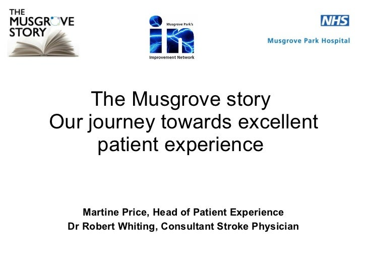 The Musgrove story  Our journey towards excellent patient experience  Martine Price, Head of Patient Experience Dr Robert ...