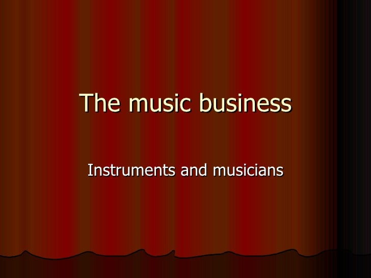 The music business Instruments and musicians