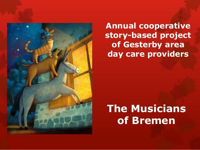 Annual cooperative story-based project of Gesterby area day care providers  The Musicians of Bremen
