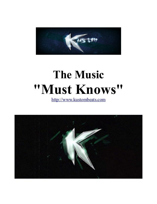 "The Music  ""Must Knows"" http://www.kustombeats.com"