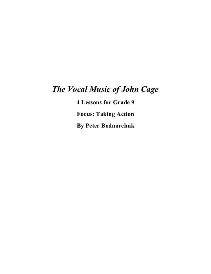 The Vocal Music of John Cage      4 Lessons for Grade 9      Focus: Taking Action      By Peter Bodnarchuk