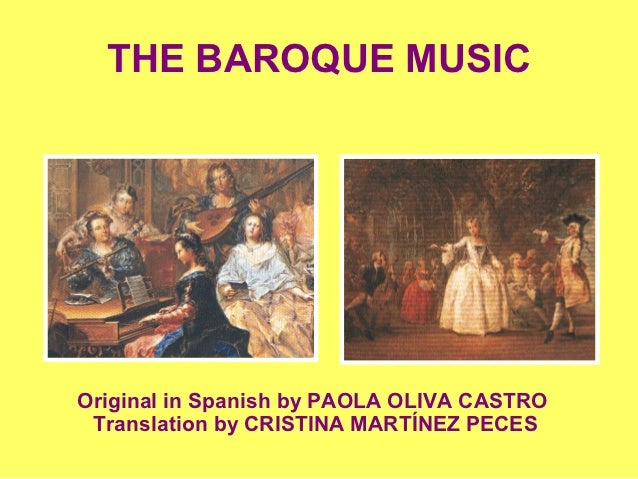 THE BAROQUE MUSICOriginal in Spanish by PAOLA OLIVA CASTRO Translation by CRISTINA MARTÍNEZ PECES