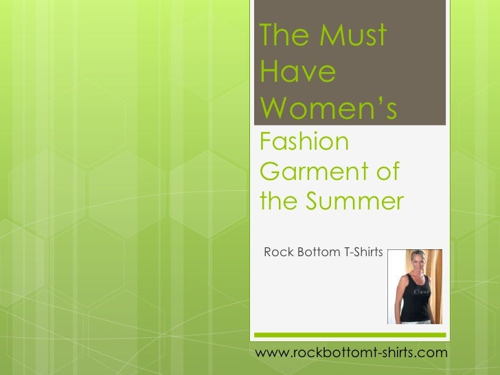 The Must Have Women's Fashion Garment of the Summer<br />Rock Bottom T-Shirts<br />www.rockbottomt-shirts.com<br />