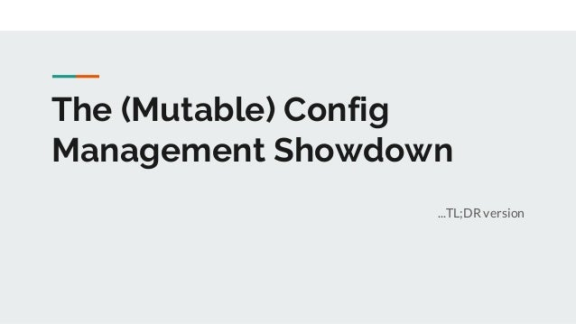 The (Mutable) Config Management Showdown ...TL;DR version