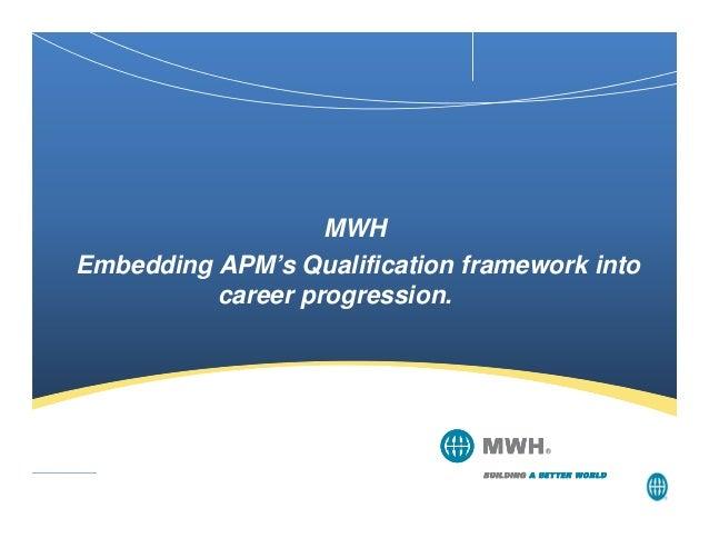 MWH Embedding APM's Qualification framework into career progression.