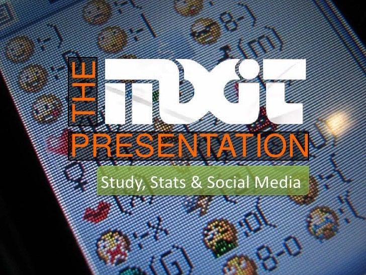 THE PRESENTATION   Study, Stats & Social Media